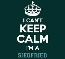 I can't keep calm I'm a SIEGFRIED by icanting