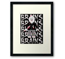 BRAINS BRAINS BRAINS BRAINS BRAINS Framed Print