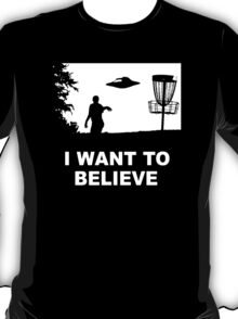 i wan to belive T-Shirt