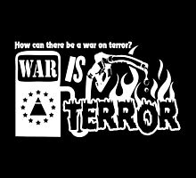 How Can There be a War ON Terror, War IS Terror by fearandclothing