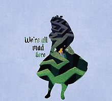 We're All Mad Here - Alice in Wonderland - Disney Inspired by still-burning