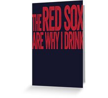 The Red Sox Are Why I Drink - Boston Red Sox T-shirt - Funny Self-deprecating Shirt for Sports Fans Greeting Card
