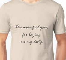 More fool you Unisex T-Shirt