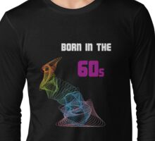 Born in the 60s Long Sleeve T-Shirt