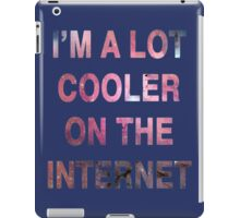 I'm a Lot Cooler On The Internet. iPad Case/Skin