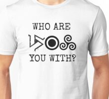 Who are u with Unisex T-Shirt