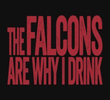 The Falcons Are Why I Drink - Atlanta Falcons T-shirt - Funny Self-deprecating Shirt for Sports Fans by BeefShirts