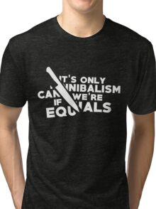 It's only cannibalism... Tri-blend T-Shirt