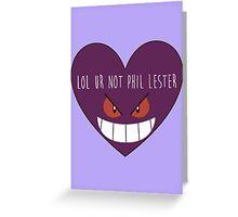 Lol ur not Phil Lester Greeting Card