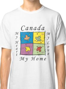 """Canadian """"Canada My Home My Heart..."""" Classic T-Shirt"""
