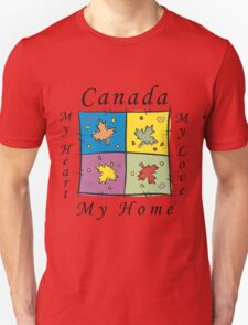 "Canadian ""Canada My Home My Heart..."" Unisex T-Shirt"