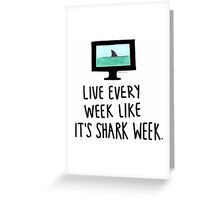 30 Rock- Live Every Week Like It's Shark Week Greeting Card