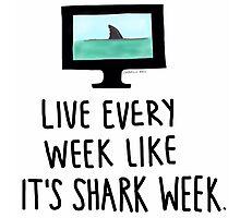 30 Rock- Live Every Week Like It's Shark Week Photographic Print