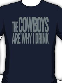 The Cowboys Are Why I Drink - Dallas Cowboys T-shirt - Funny Self-deprecating Shirt for Sports Fans - Depressing and Unique Sports Design T-Shirt