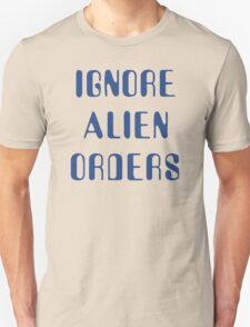 Halt and Catch Fire – Ignore Alien Orders T-Shirt