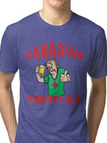 """Funny Canada """"Canadian Foreplay"""" T-Shirt Tri-blend T-Shirt"""