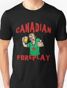 """Funny Canada """"Canadian Foreplay"""" T-Shirt Unisex T-Shirt"""