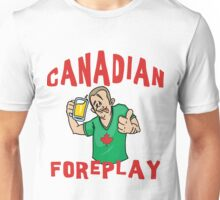"Funny Canada ""Canadian Foreplay"" T-Shirt Unisex T-Shirt"