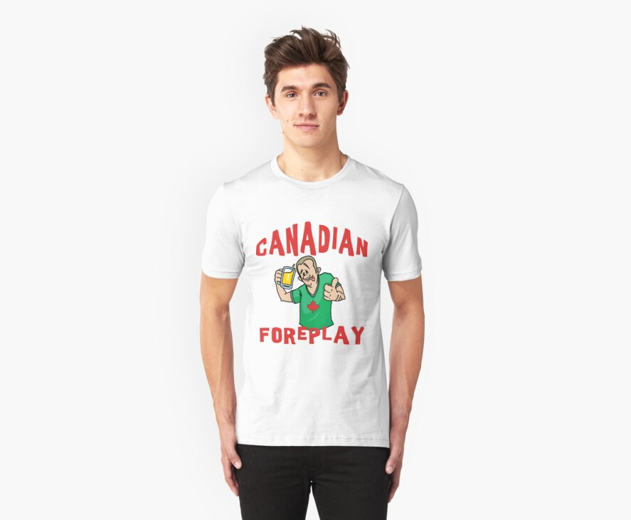 """Funny Canada """"Canadian Foreplay"""" T-Shirt by HolidayT-Shirts"""