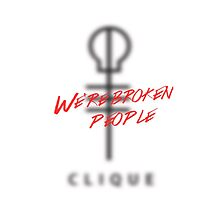 Clique- We're Broken People by kaitlynhagedorn