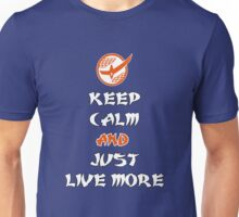 Keep Calm and Just Live More Unisex T-Shirt