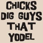 "German ""Chicks Dig Guys Who Yodel"" by HolidayT-Shirts"