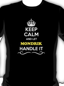 Keep Calm and Let MONDRIK Handle it T-Shirt