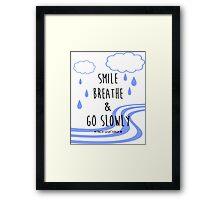 Smile, Breathe, and Go Slowly Framed Print
