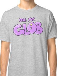 Oh. My. Glob. Classic T-Shirt