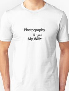 Photography is my Wife/Life T-Shirt