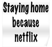 staying home because netflix  Poster