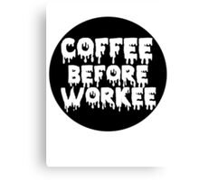 Coffee Before Workee Canvas Print