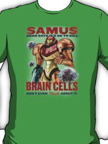 Samus says It's OK to kill brain cells T-Shirt