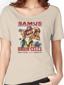 Samus says It's OK to kill brain cells Women's Relaxed Fit T-Shirt