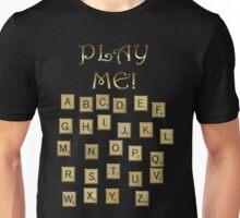 PLAY ME!  Unisex T-Shirt