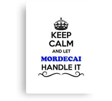 Keep Calm and Let MORDECAI Handle it Canvas Print