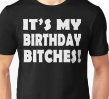 It's My Birthday Bitches!  Unisex T-Shirt