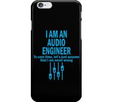 I AM AN AUDIO ENGINEER TO SAVE TIME, LET'S JUST ASSUME THAT I AM NEVER WRONG iPhone Case/Skin