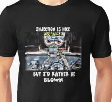 Injection is nice but I'd rather be blown Unisex T-Shirt