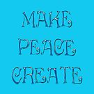 Make Peace  Create Version Two   by scholara