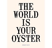 THE WORLD IS YOUR OYSTER Photographic Print