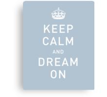 KEEP CALM & DREAM ON Canvas Print