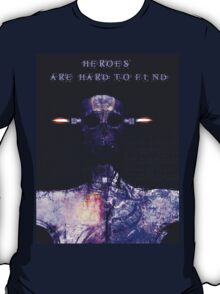 Heroes are hard to find T-Shirt