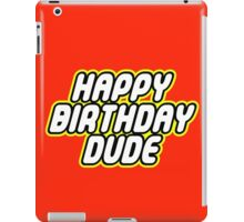 HAPPY BIRTHDAY DUDE iPad Case/Skin