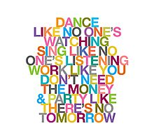 DANCE LIKE THERE'S NO TOMORROW Photographic Print