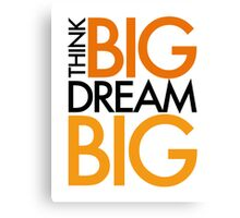 THINK BIG. DREAM BIG. Canvas Print