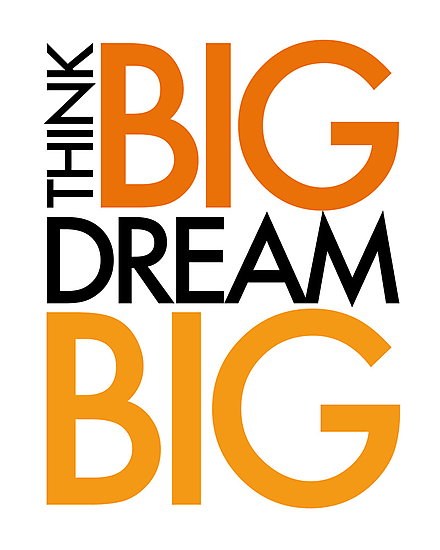 THINK BIG. DREAM BIG. by TheLoveShop