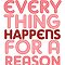 EVERYTHING HAPPENS FOR A REASON by TheLoveShop