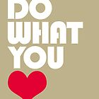 DO WHAT YOU LOVE by TheLoveShop