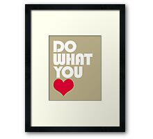 DO WHAT YOU LOVE Framed Print